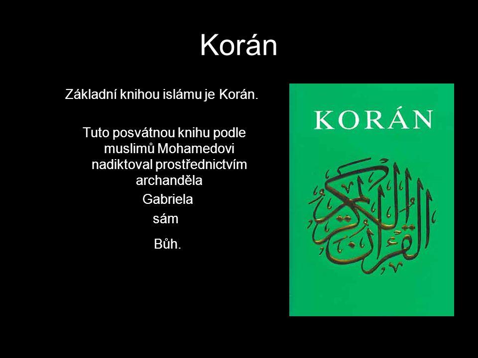 Základní knihou islámu je Korán.