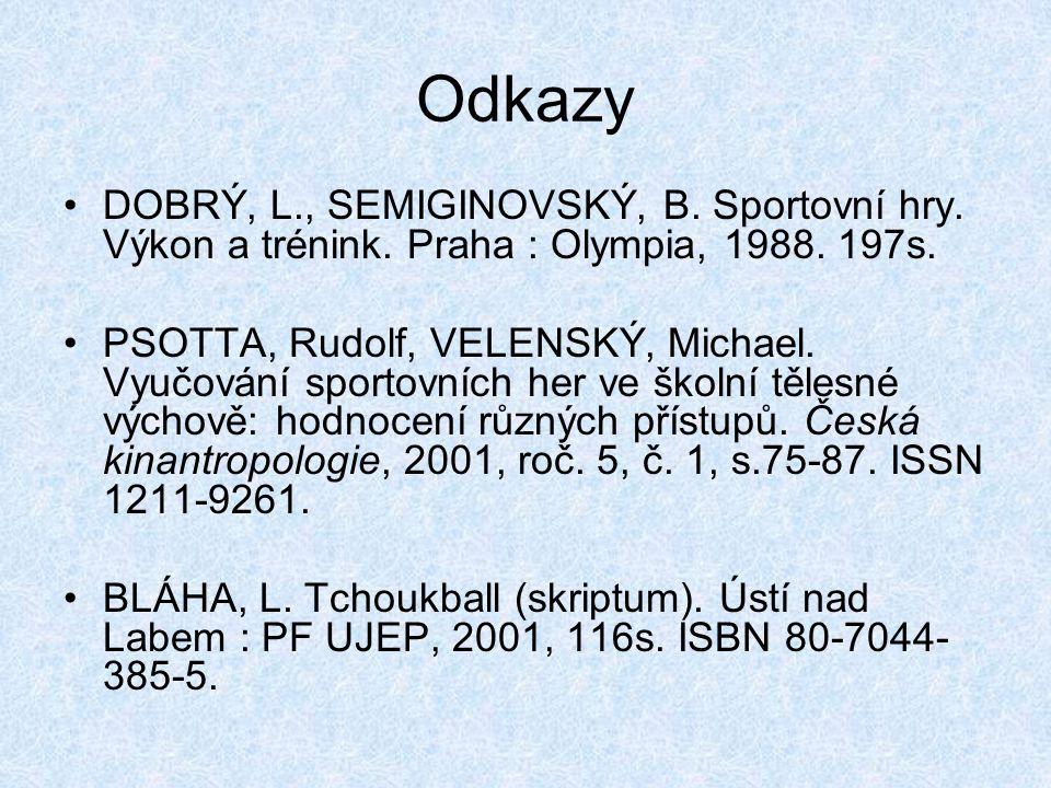 Odkazy DOBRÝ, L., SEMIGINOVSKÝ, B. Sportovní hry. Výkon a trénink. Praha : Olympia, 1988. 197s.