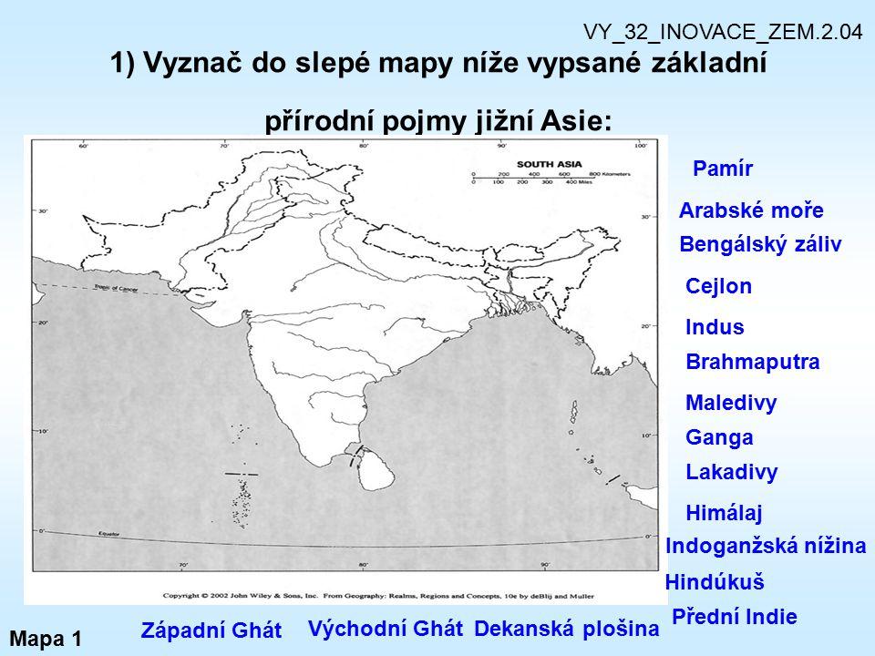 VY_32_INOVACE_ZEM.2.04 1) Vyznač do slepé mapy níže vypsané základní přírodní pojmy jižní Asie: Pamír.