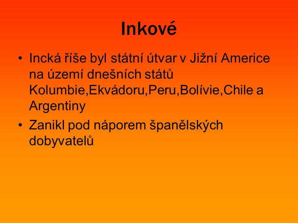Inkové Incká říše byl státní útvar v Jižní Americe na území dnešních států Kolumbie,Ekvádoru,Peru,Bolívie,Chile a Argentiny.