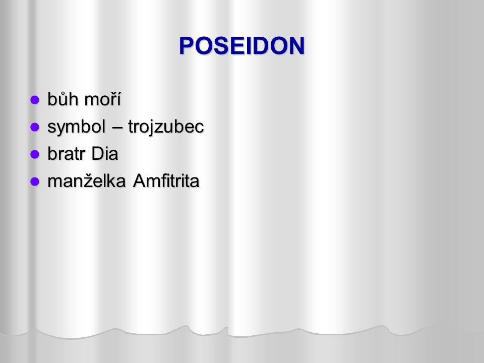 POSEIDON bůh moří symbol – trojzubec bratr Dia manželka Amfitrita