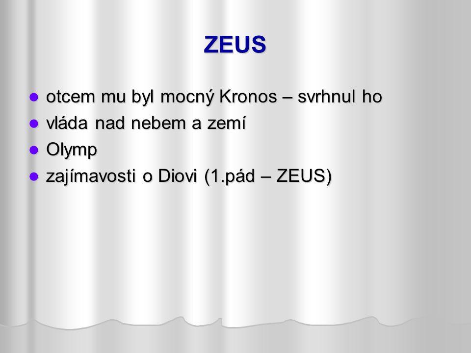 ZEUS otcem mu byl mocný Kronos – svrhnul ho vláda nad nebem a zemí