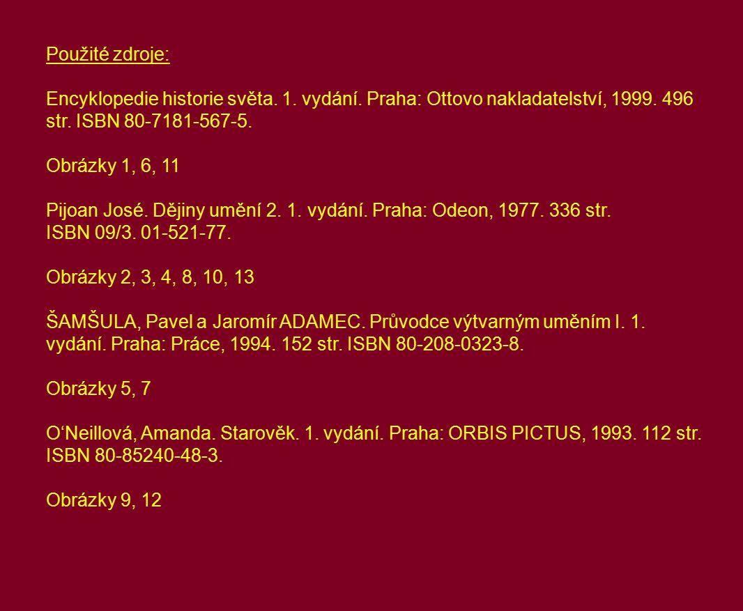 Použité zdroje: Encyklopedie historie světa. 1. vydání. Praha: Ottovo nakladatelství, 1999. 496 str. ISBN 80-7181-567-5.