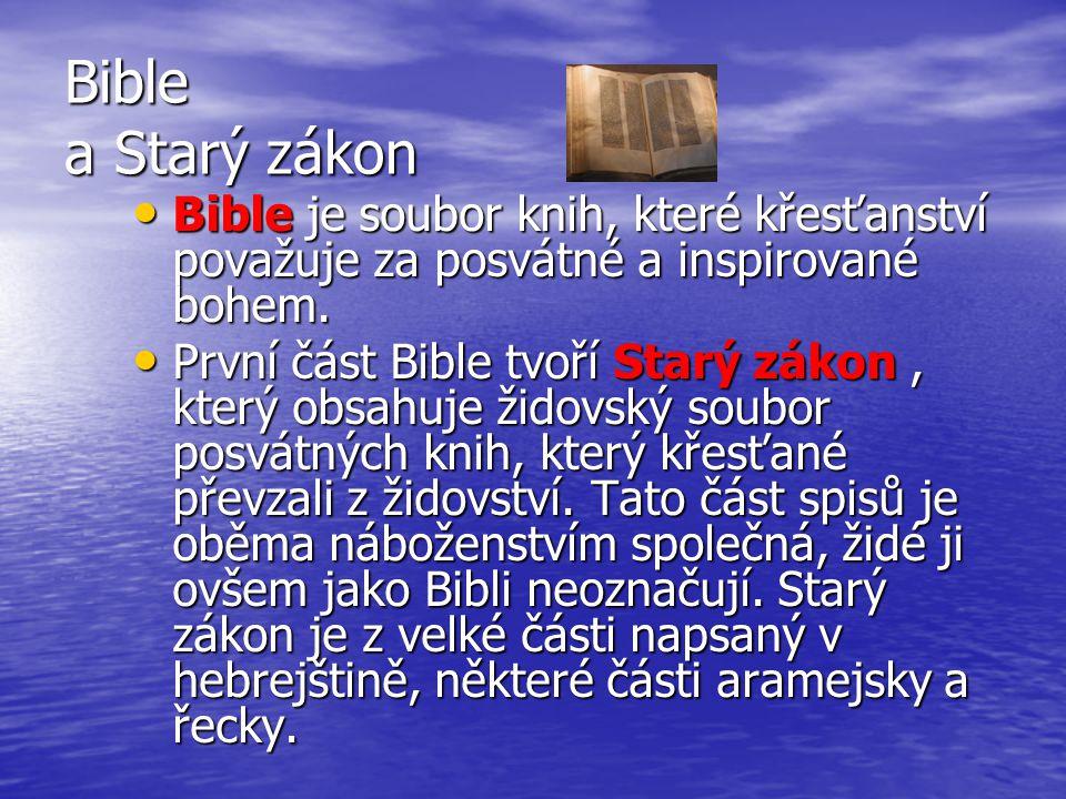 Bible a Starý zákon Bible je soubor knih, které křesťanství považuje za posvátné a inspirované bohem.