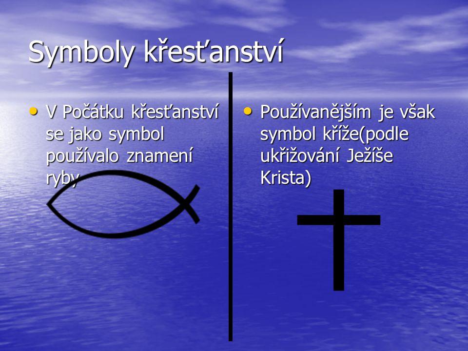 Symboly křesťanství V Počátku křesťanství se jako symbol používalo znamení ryby.