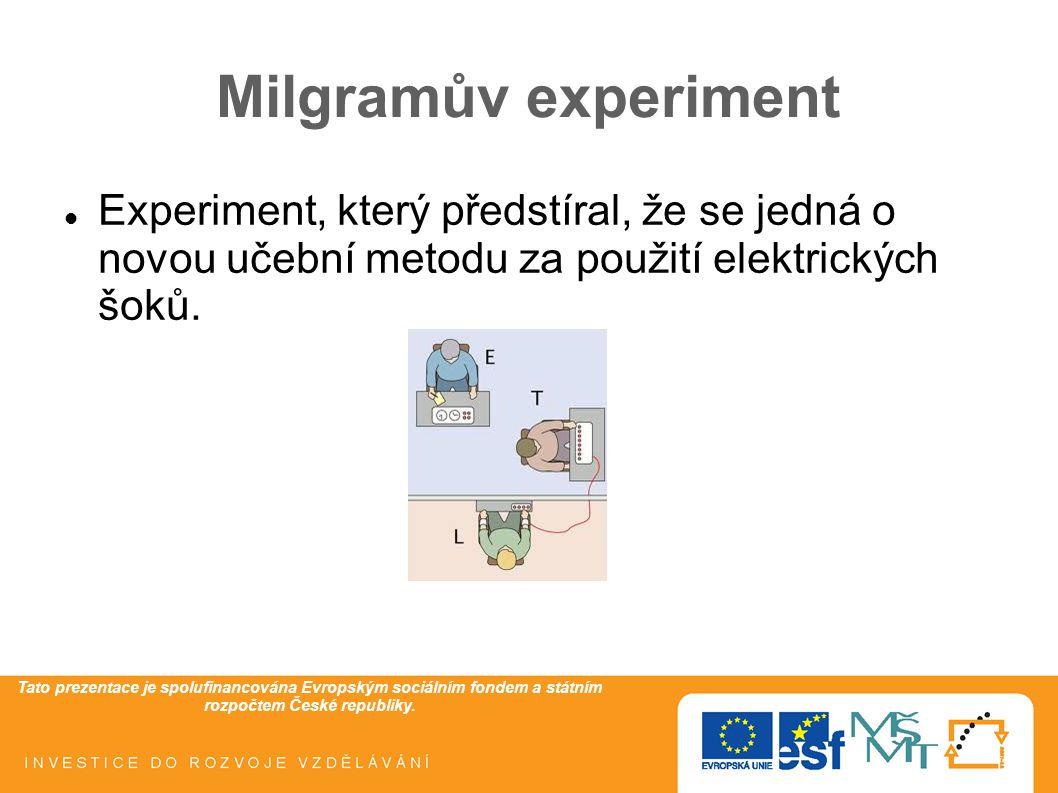 Milgramův experiment Experiment, který předstíral, že se jedná o novou učební metodu za použití elektrických šoků.