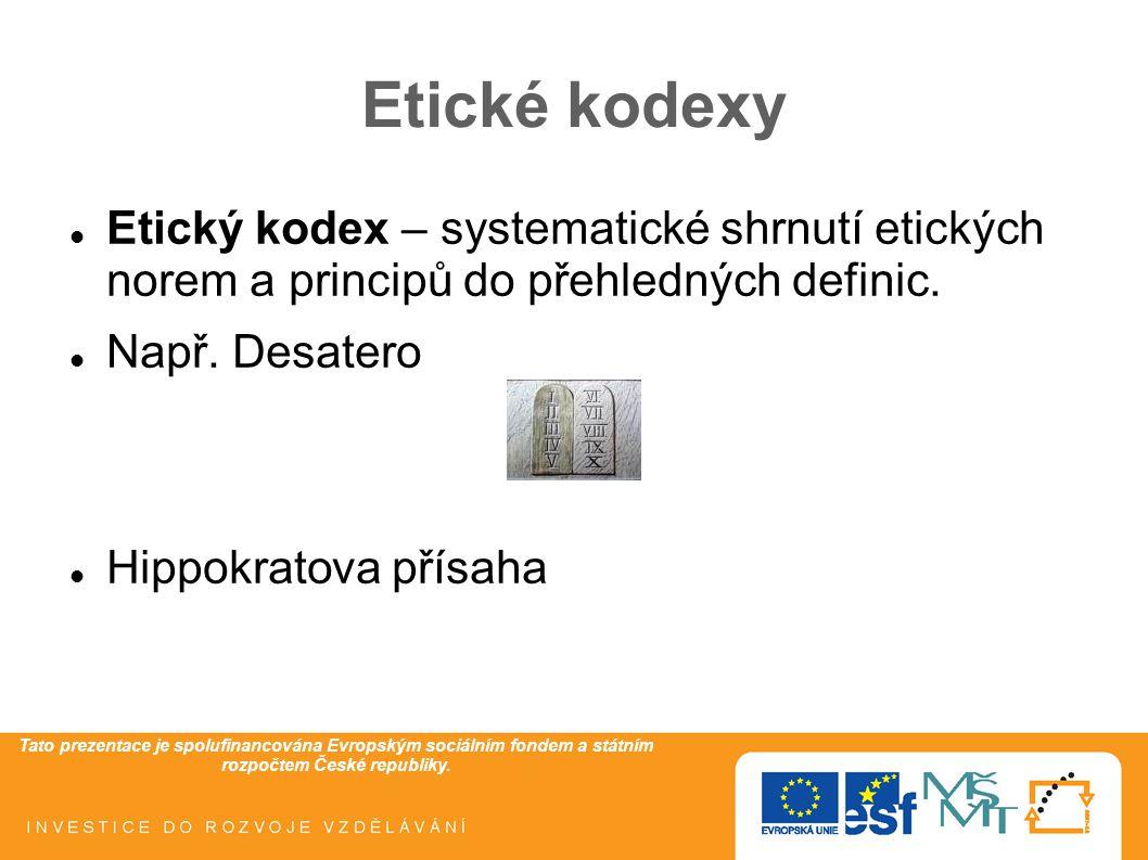 Etické kodexy Etický kodex – systematické shrnutí etických norem a principů do přehledných definic.