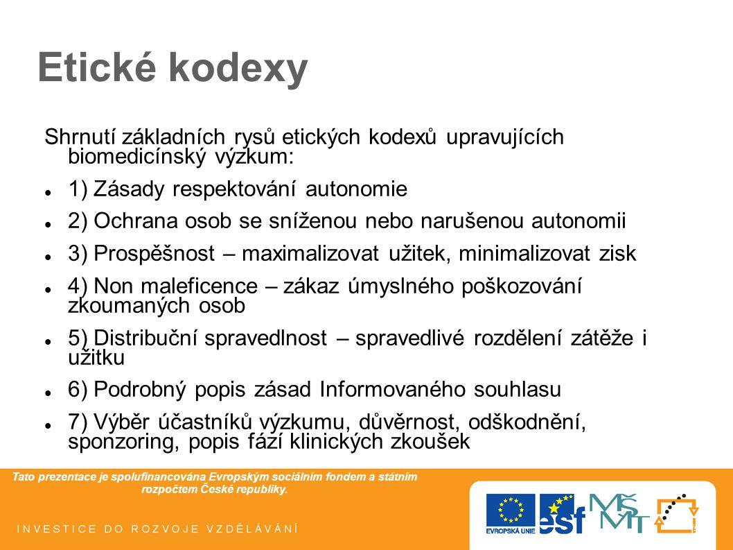 Etické kodexy Shrnutí základních rysů etických kodexů upravujících biomedicínský výzkum: 1) Zásady respektování autonomie.