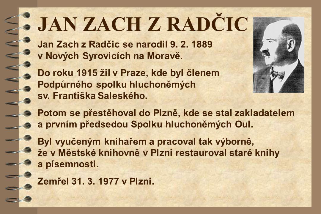 JAN ZACH Z RADČIC Jan Zach z Radčic se narodil 9. 2. 1889 v Nových Syrovicích na Moravě.