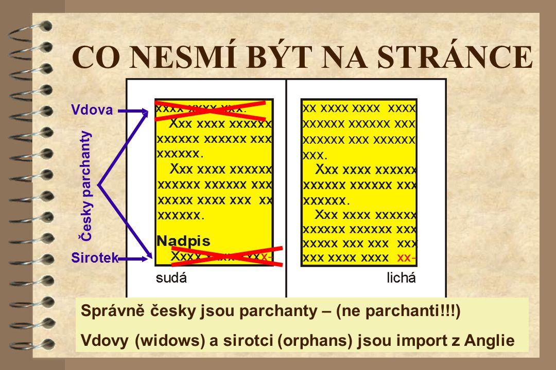 CO NESMÍ BÝT NA STRÁNCE Vdova. Česky parchanty. Sirotek. Správně česky jsou parchanty – (ne parchanti!!!)