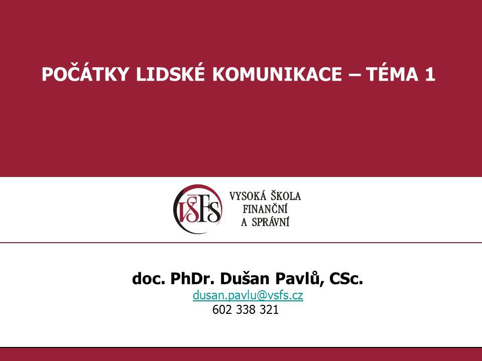 POČÁTKY LIDSKÉ KOMUNIKACE – TÉMA 1 doc. PhDr. Dušan Pavlů, CSc.