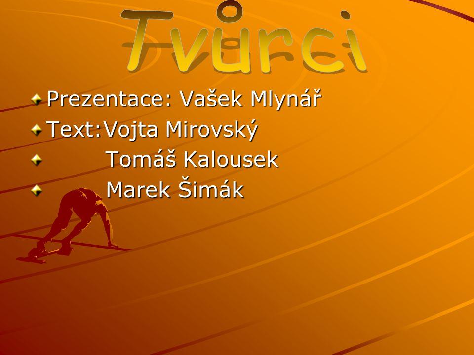 Tvůrci Prezentace: Vašek Mlynář Text:Vojta Mirovský Tomáš Kalousek