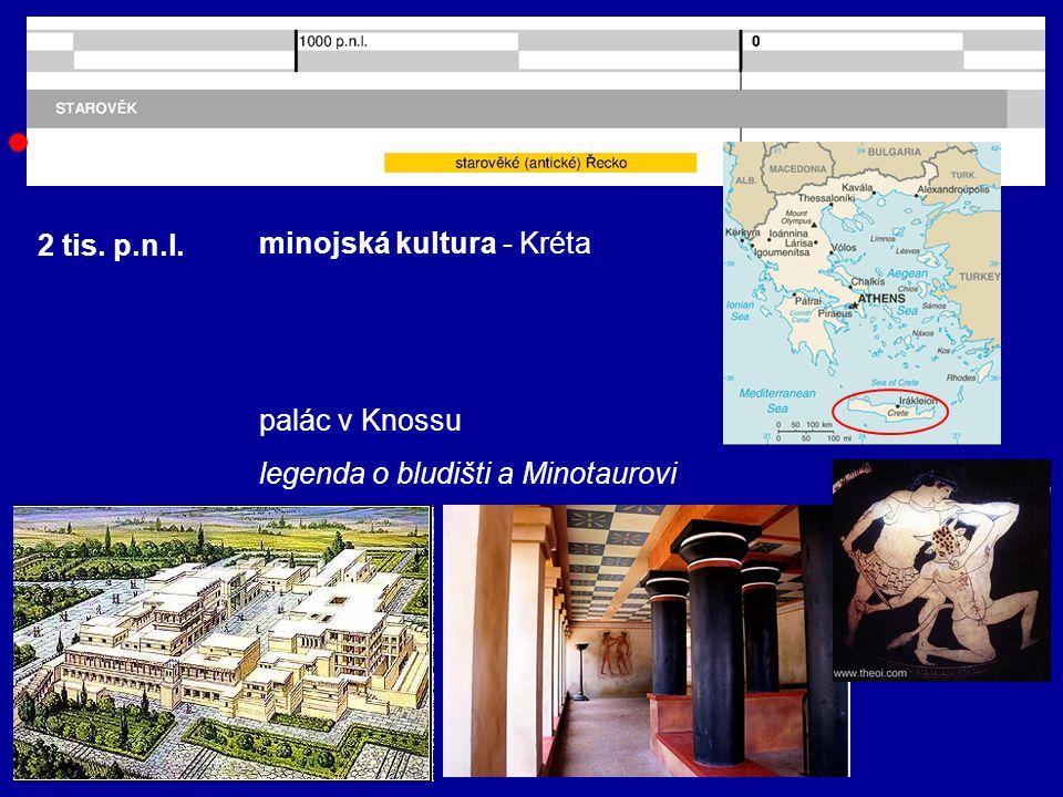 2 tis. p.n.l. minojská kultura - Kréta palác v Knossu legenda o bludišti a Minotaurovi