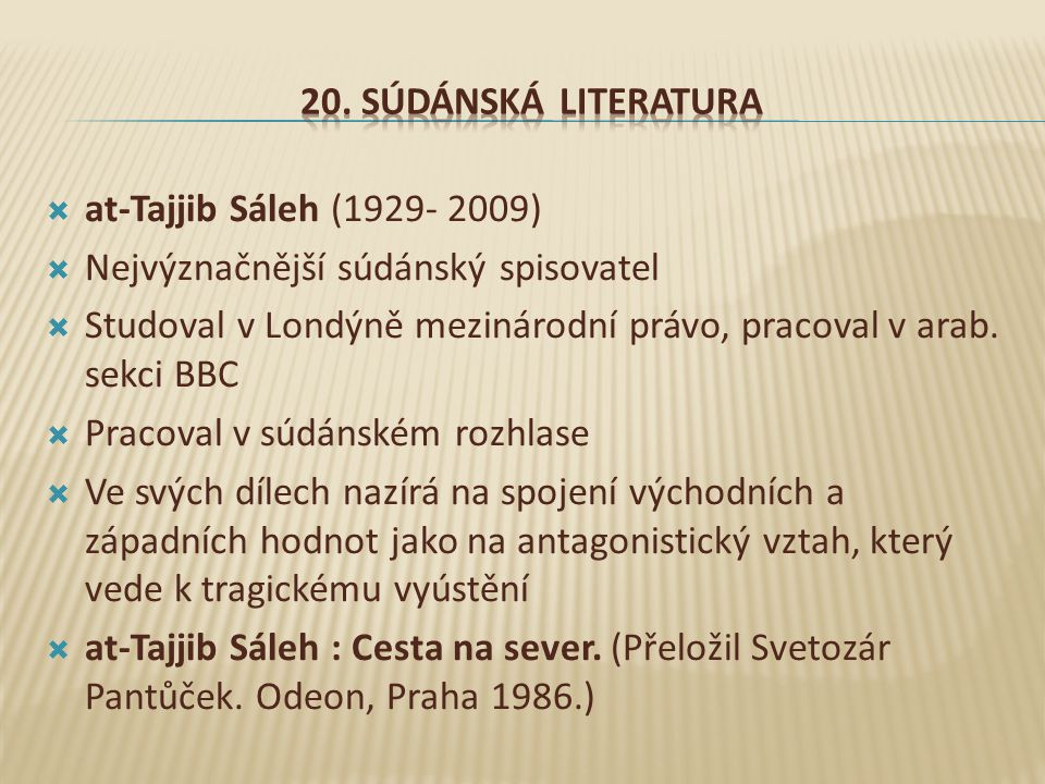 20. Súdánská literatura at-Tajjib Sáleh (1929- 2009) Nejvýznačnější súdánský spisovatel.