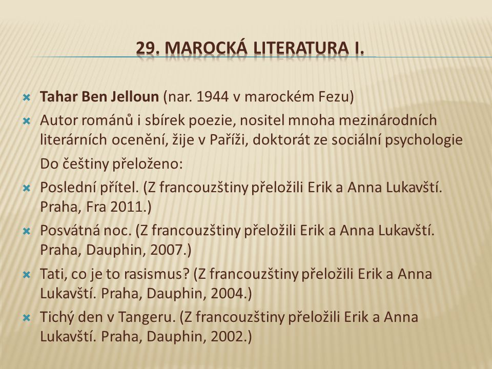 29. Marocká literatura I. Tahar Ben Jelloun (nar. 1944 v marockém Fezu)