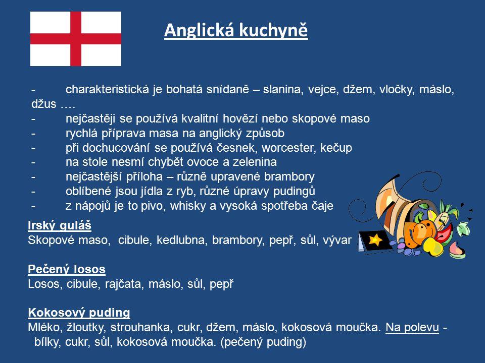 Anglická kuchyně - charakteristická je bohatá snídaně – slanina, vejce, džem, vločky, máslo, džus ….