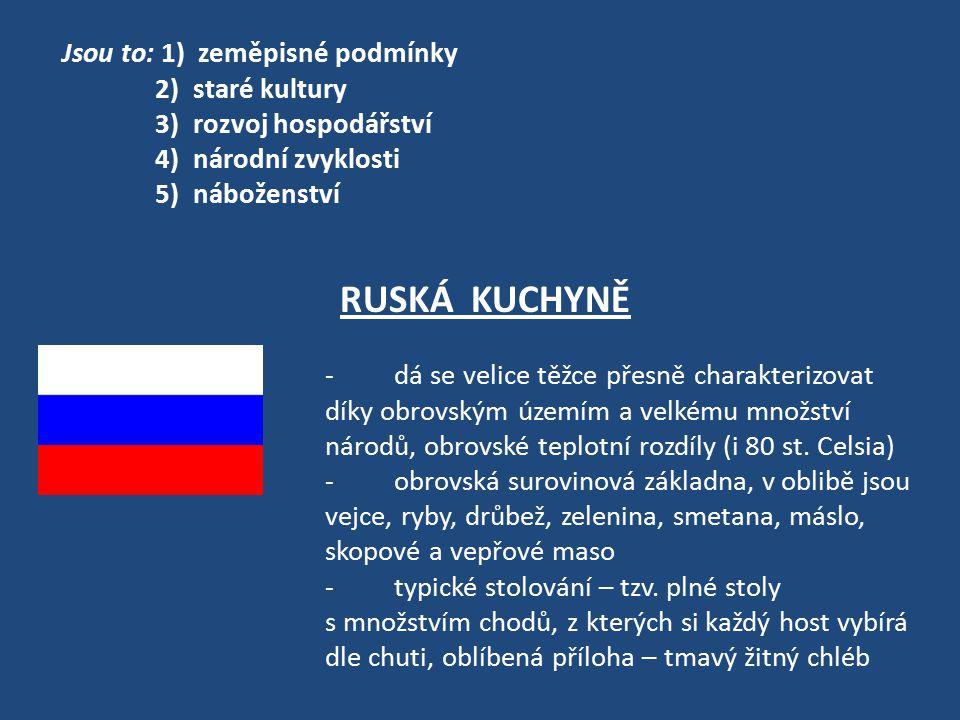 RUSKÁ KUCHYNĚ Jsou to: 1) zeměpisné podmínky 2) staré kultury