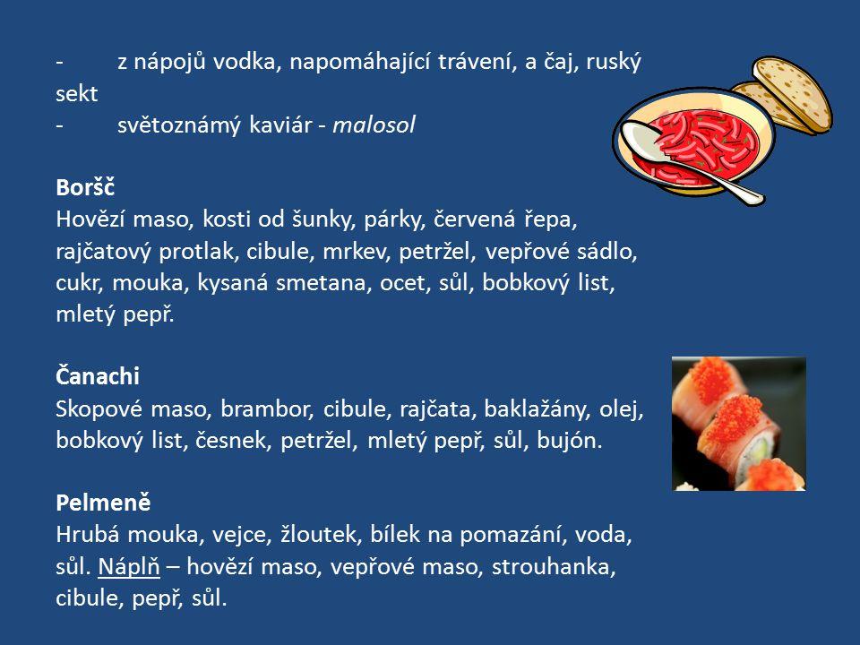 - z nápojů vodka, napomáhající trávení, a čaj, ruský sekt