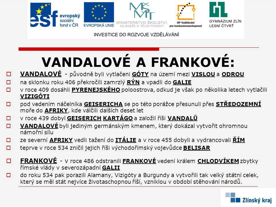 VANDALOVÉ A FRANKOVÉ: VANDALOVÉ - původně byli vytlačeni GÓTY na území mezi VISLOU a ODROU.