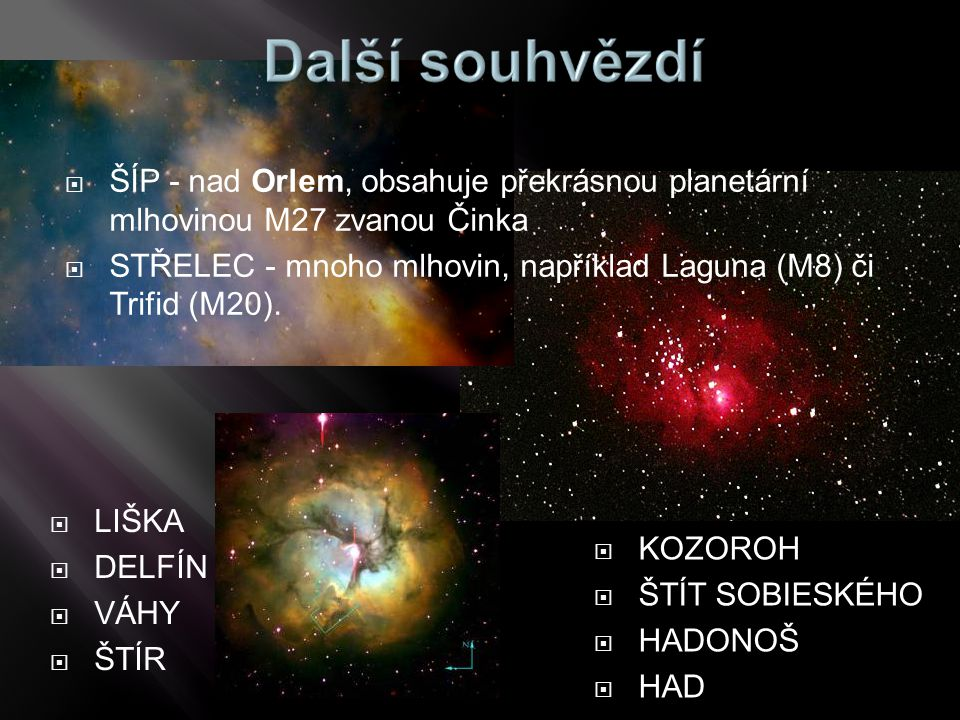 ŠÍP - nad Orlem, obsahuje překrásnou planetární mlhovinou M27 zvanou Činka