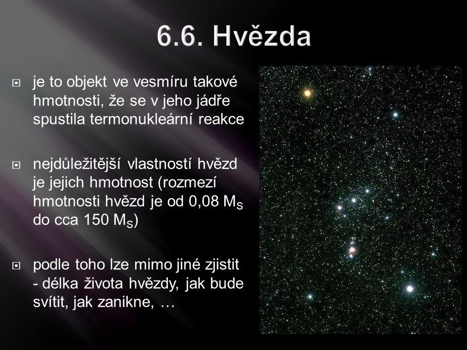 6.6. Hvězda je to objekt ve vesmíru takové hmotnosti, že se v jeho jádře spustila termonukleární reakce.