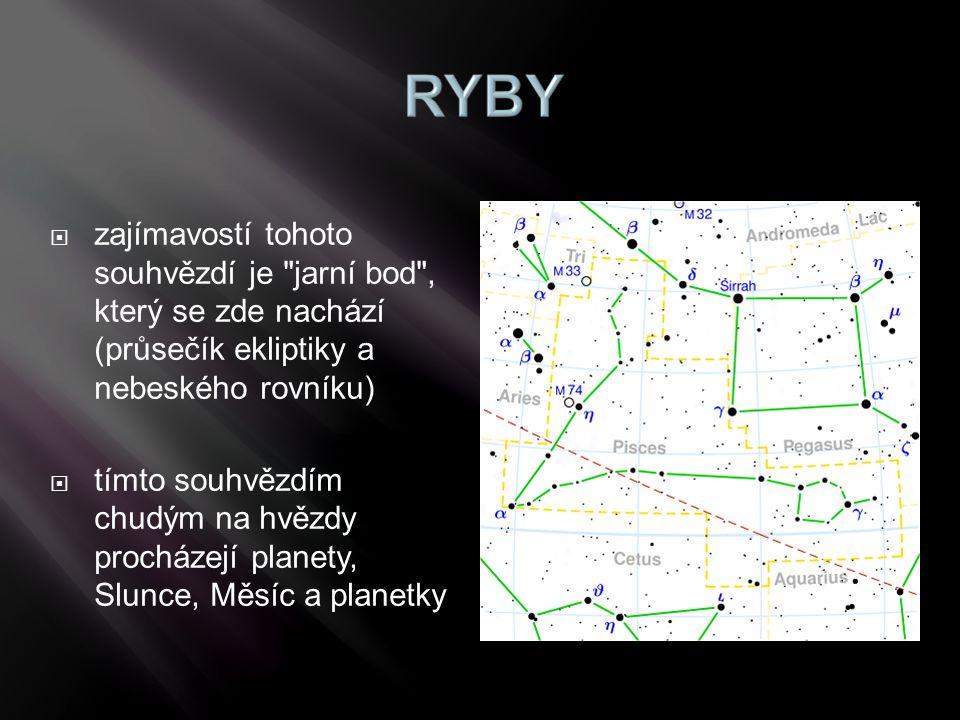zajímavostí tohoto souhvězdí je jarní bod , který se zde nachází (průsečík ekliptiky a nebeského rovníku)