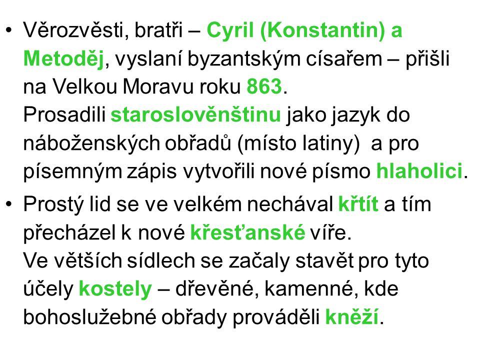 Věrozvěsti, bratři – Cyril (Konstantin) a Metoděj, vyslaní byzantským císařem – přišli na Velkou Moravu roku 863. Prosadili staroslověnštinu jako jazyk do náboženských obřadů (místo latiny) a pro písemným zápis vytvořili nové písmo hlaholici.