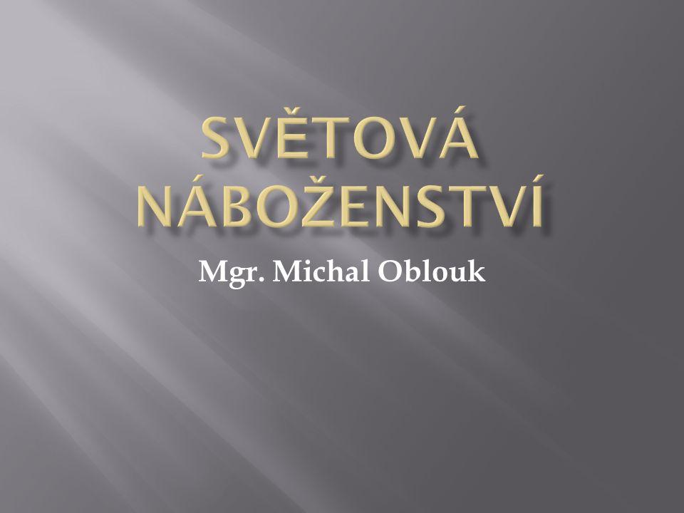 SVĚTOVÁ NÁBOŽENSTVÍ Mgr. Michal Oblouk