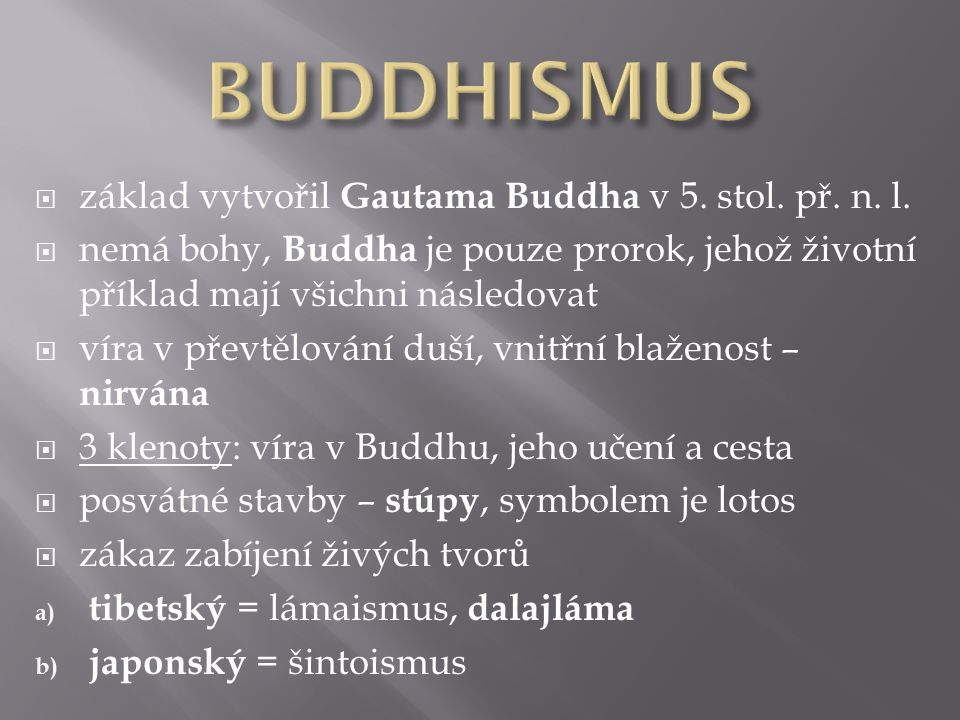 BUDDHISMUS základ vytvořil Gautama Buddha v 5. stol. př. n. l.