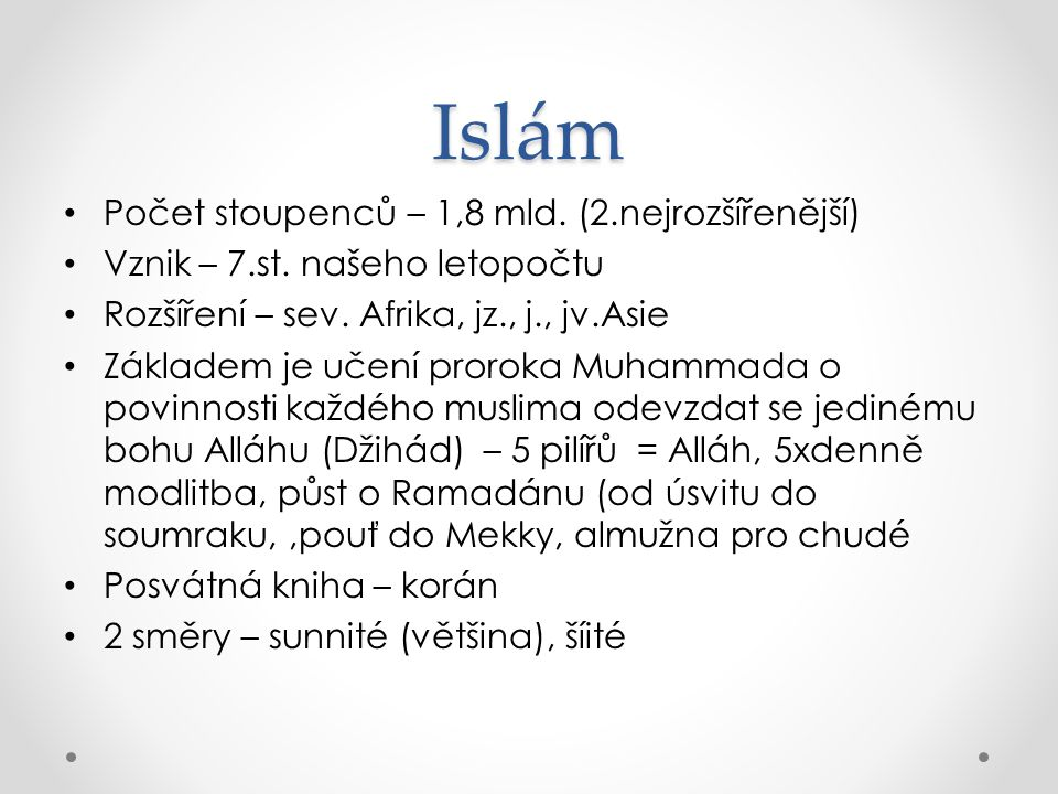 Islám Počet stoupenců – 1,8 mld. (2.nejrozšířenější)