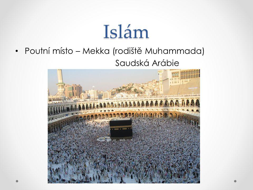 Islám Poutní místo – Mekka (rodiště Muhammada) Saudská Arábie