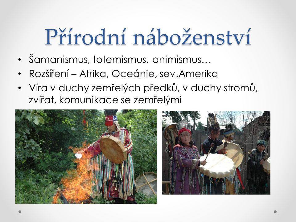 Přírodní náboženství Šamanismus, totemismus, animismus…