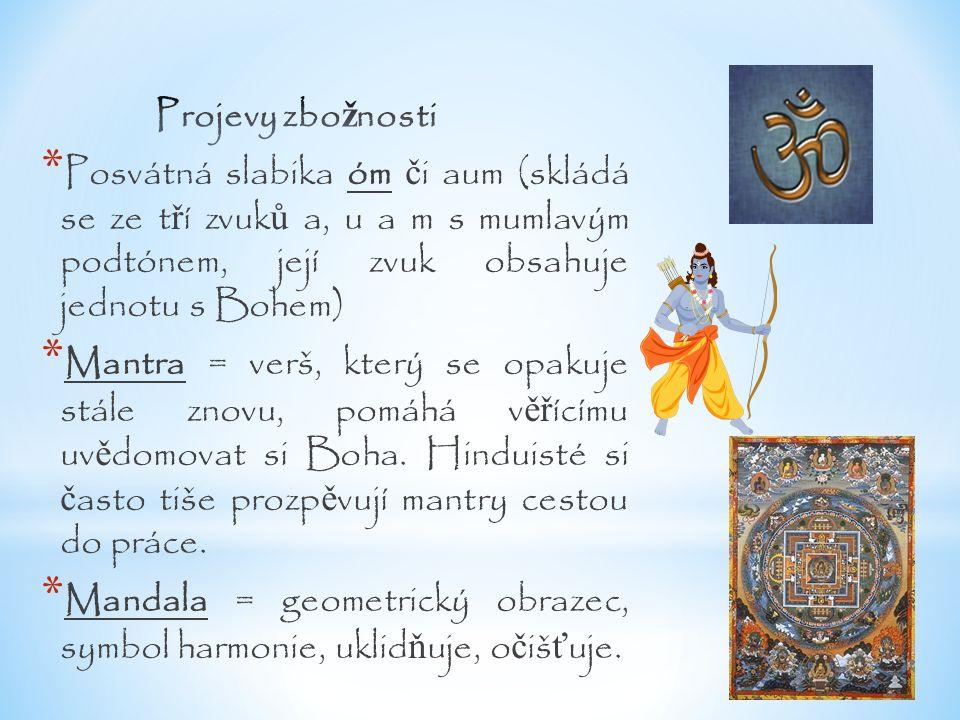 Projevy zbožnosti Posvátná slabika óm či aum (skládá se ze tří zvuků a, u a m s mumlavým podtónem, její zvuk obsahuje jednotu s Bohem)