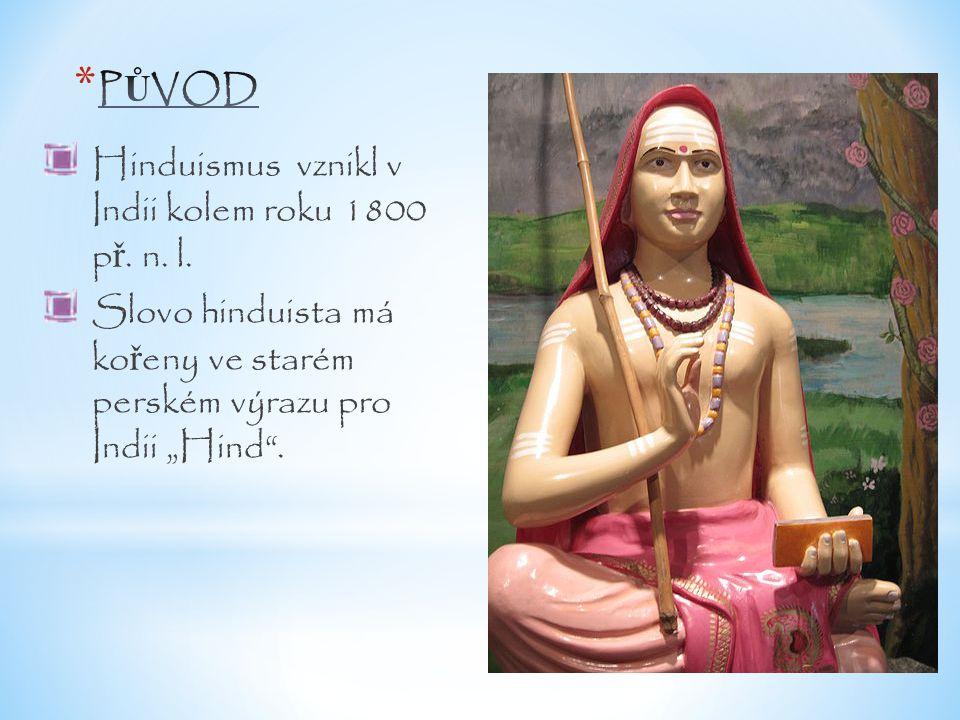 PŮVOD Hinduismus vznikl v Indii kolem roku 1800 př.