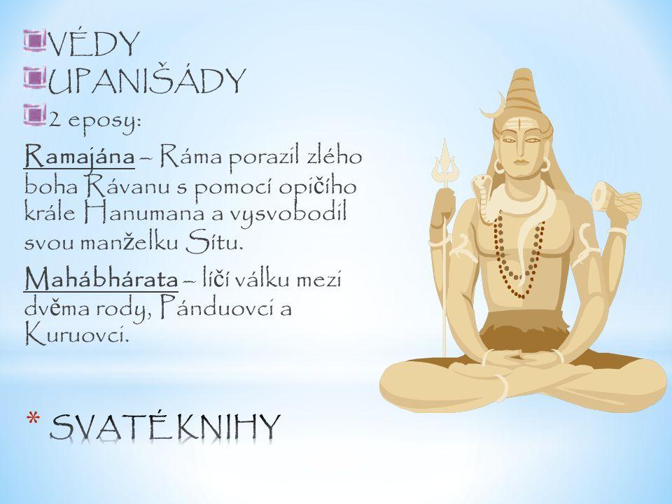 VÉDY UPANIŠÁDY. 2 eposy: Ramajána – Ráma porazil zlého boha Rávanu s pomocí opičího krále Hanumana a vysvobodil svou manželku Sítu.
