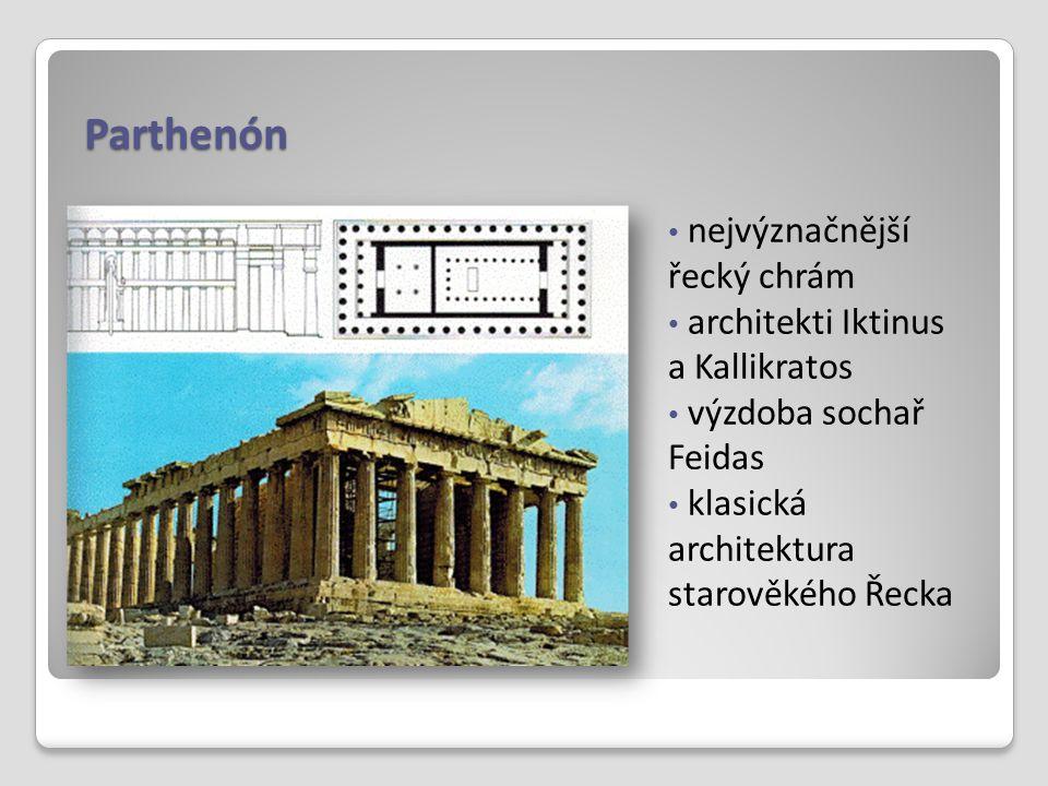 Parthenón nejvýznačnější řecký chrám architekti Iktinus a Kallikratos