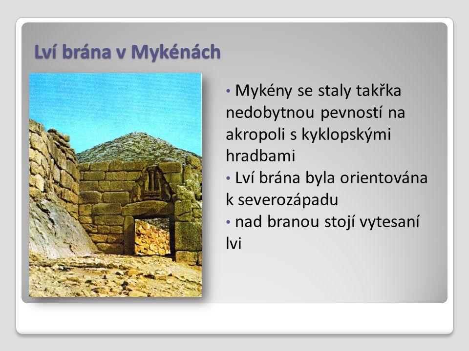 Lví brána v Mykénách Mykény se staly takřka nedobytnou pevností na akropoli s kyklopskými hradbami.