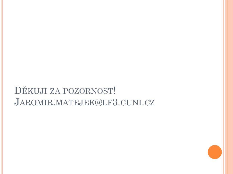 Děkuji za pozornost! Jaromir.matejek@lf3.cuni.cz