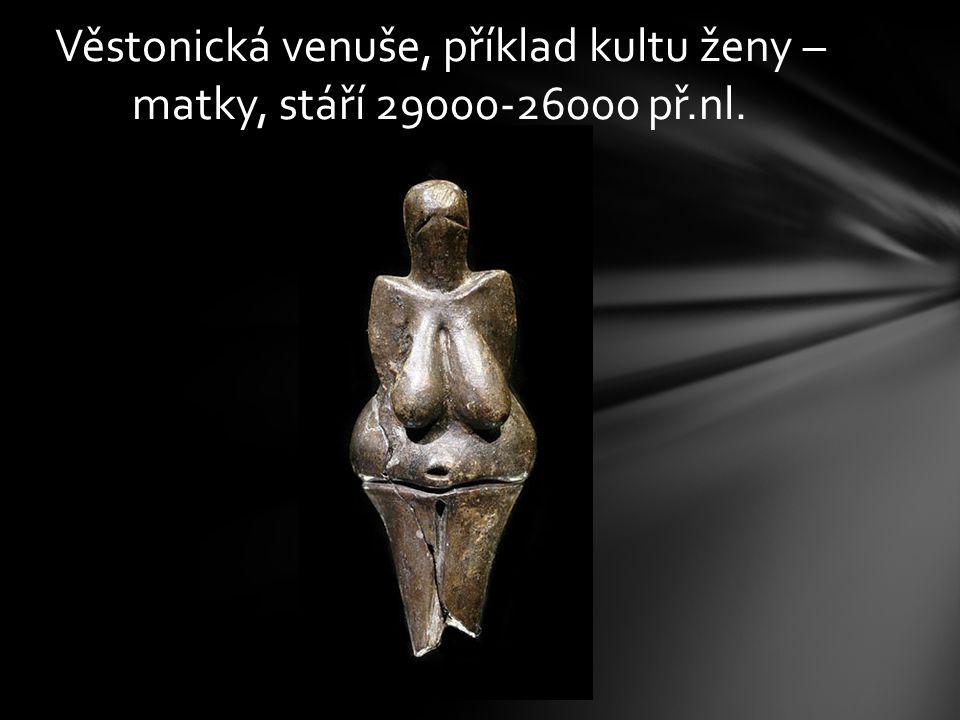 Věstonická venuše, příklad kultu ženy – matky, stáří 29000-26000 př.nl.