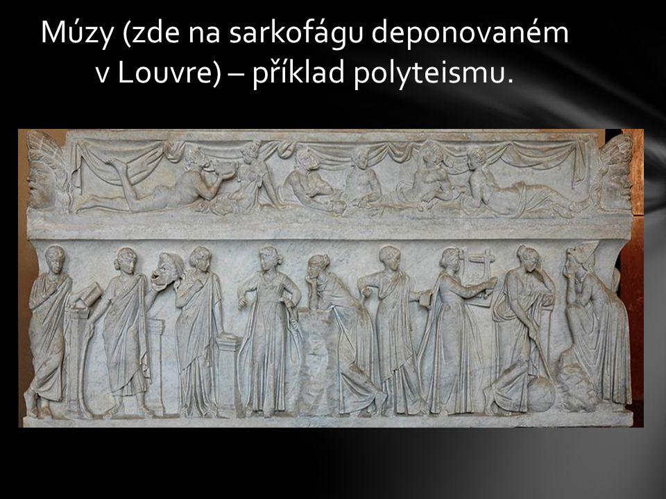 Múzy (zde na sarkofágu deponovaném v Louvre) – příklad polyteismu.