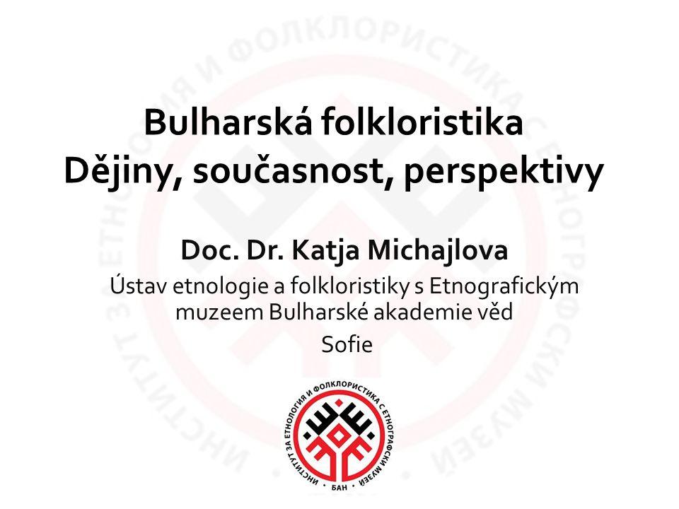 Bulharská folkloristika Dějiny, současnost, perspektivy