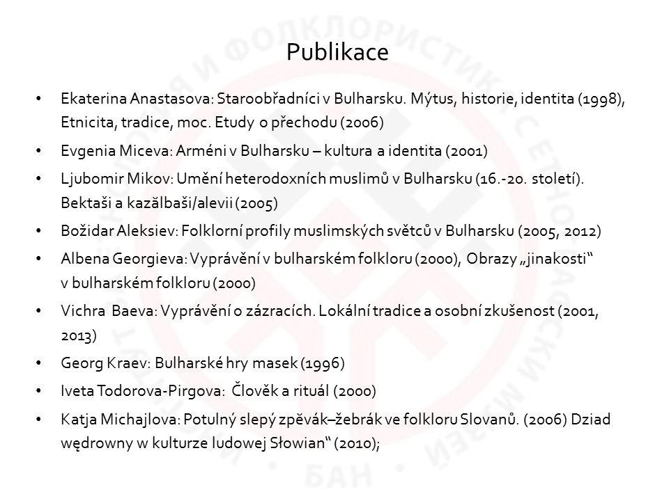 Publikace Ekaterina Anastasova: Staroobřadníci v Bulharsku. Mýtus, historie, identita (1998), Etnicita, tradice, moc. Etudy o přechodu (2006)