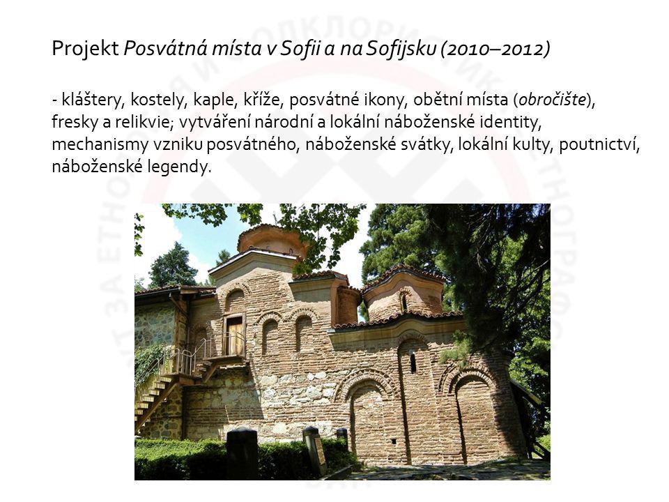 Projekt Posvátná místa v Sofii a na Sofijsku (2010–2012) - kláštery, kostely, kaple, kříže, posvátné ikony, obětní místa (obročište), fresky a relikvie; vytváření národní a lokální náboženské identity, mechanismy vzniku posvátného, náboženské svátky, lokální kulty, poutnictví, náboženské legendy.