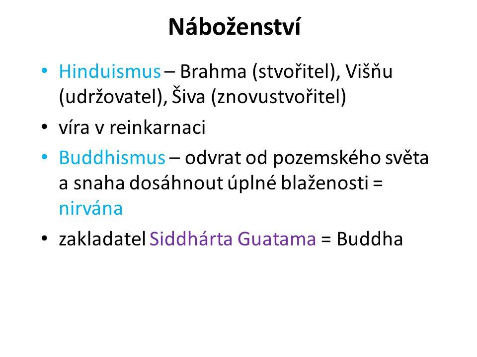 Náboženství Hinduismus – Brahma (stvořitel), Višňu (udržovatel), Šiva (znovustvořitel) víra v reinkarnaci.