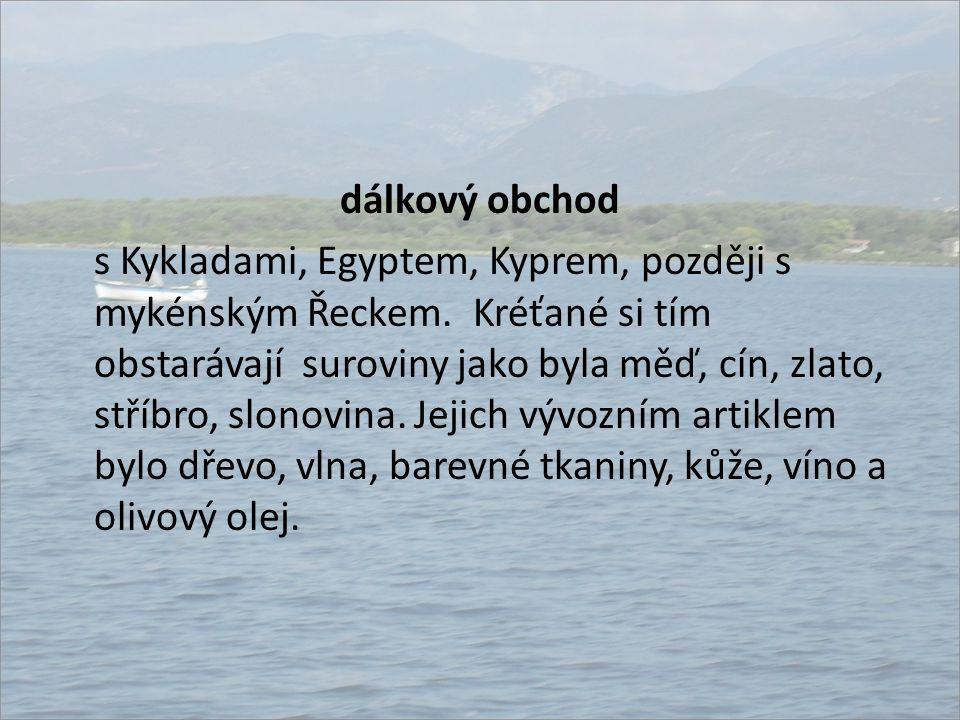 dálkový obchod s Kykladami, Egyptem, Kyprem, později s mykénským Řeckem.