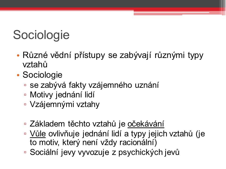 Sociologie Různé vědní přístupy se zabývají různými typy vztahů