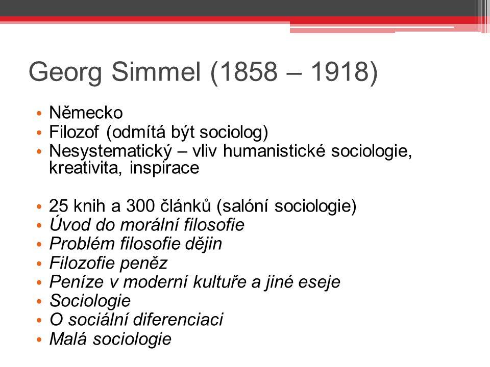 Georg Simmel (1858 – 1918) Německo Filozof (odmítá být sociolog)