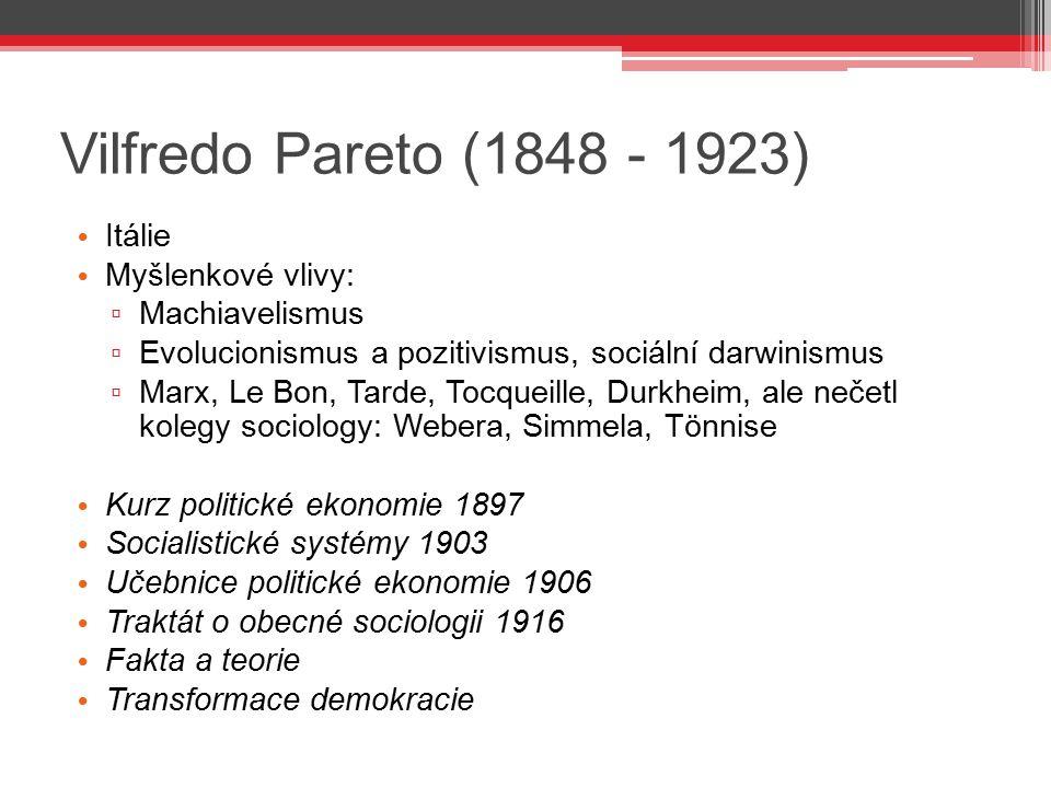 Vilfredo Pareto (1848 - 1923) Itálie Myšlenkové vlivy: Machiavelismus