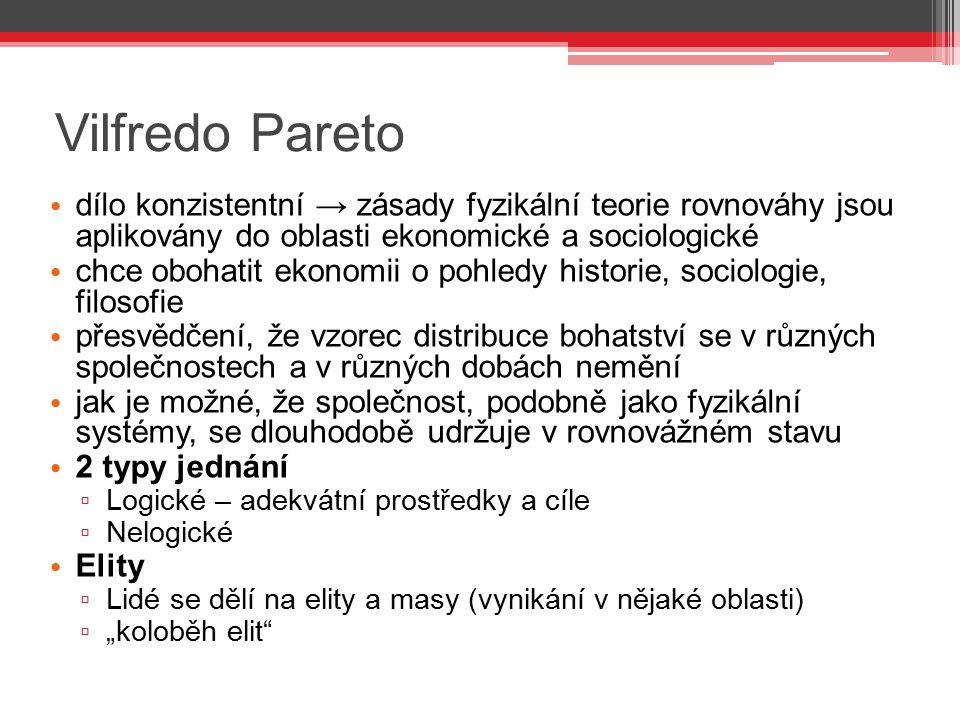 Vilfredo Pareto dílo konzistentní → zásady fyzikální teorie rovnováhy jsou aplikovány do oblasti ekonomické a sociologické.