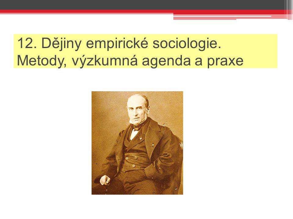 12. Dějiny empirické sociologie. Metody, výzkumná agenda a praxe